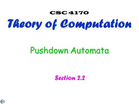 Pushdown Automata Section 2.2 CSC 4170 Theory of Computation.