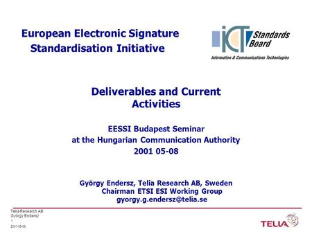 Telia Research AB György Endersz 2001-05-08 1 European Electronic Signature Standardisation Initiative EESSI Budapest Seminar at the Hungarian Communication.