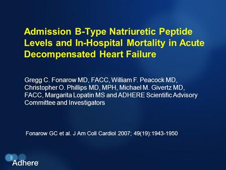 Admission B-Type Natriuretic Peptide Levels and In-Hospital Mortality in Acute Decompensated Heart Failure Fonarow GC et al. J Am Coll Cardiol 2007; 49(19):1943-1950.