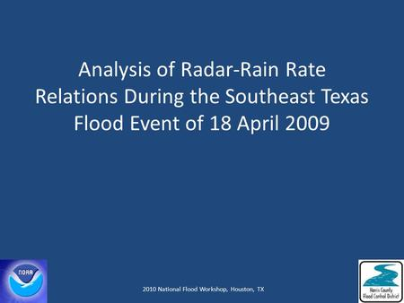 Analysis of Radar-Rain Rate Relations During the Southeast Texas Flood Event of 18 April 2009 Steve Vasiloff, NOAA/National Severe Storms Laboratory Jeffrey.