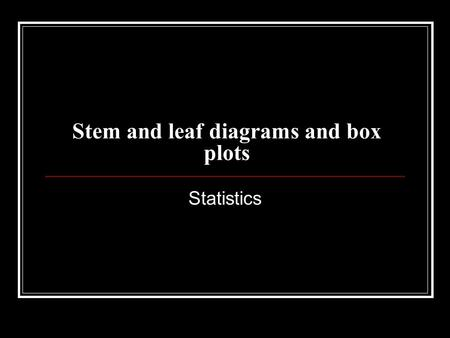 Stem and leaf diagrams and box plots Statistics. Draw a stem and leaf diagram using the set of data below. 148147145103113 1359387111110 119107113110104.