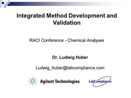 Integrated Method Development and Validation Dr. Ludwig Huber RACI Conference - Chemical Analyses.