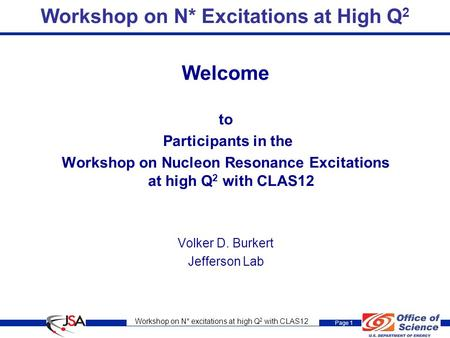 Workshop on N* excitations at high Q 2 with CLAS12 Page 1 Workshop on N* Excitations at High Q 2 Welcome to Participants in the Workshop on Nucleon Resonance.