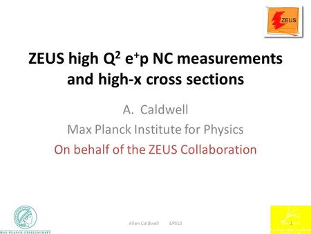 ZEUS high Q 2 e + p NC measurements and high-x cross sections A.Caldwell Max Planck Institute for Physics On behalf of the ZEUS Collaboration Allen Caldwell.
