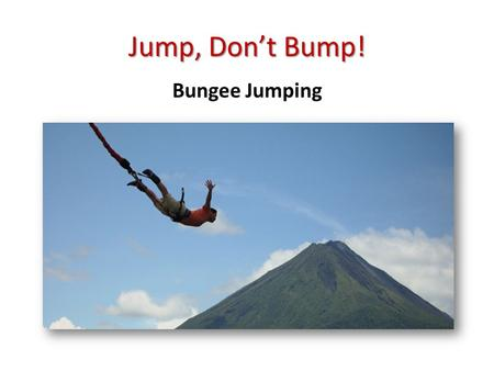 Jump, Don't Bump! Bungee Jumping. Bell Ringer Adventures, Inc. has hired your student engineering team to design a thrilling event for their new amusement.