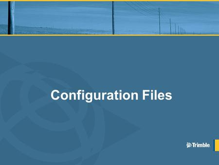 Configuration Files. Benefits of Configuration Files Standardize data collection field settings Simplify interface for field operators Pre-configure and.