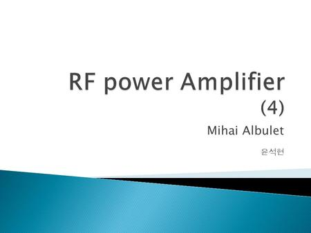 Mihai Albulet 윤석현. A class D amplifier is a switching-mode amplifier that uses two active device driven in a way that they are alternately switched ON.