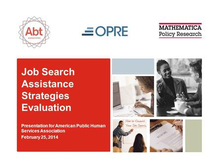 Job Search Assistance Strategies Evaluation Presentation for American Public Human Services Association February 25, 2014.