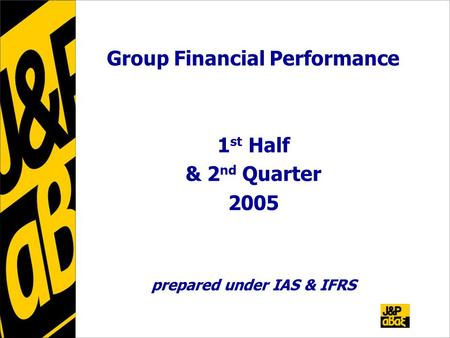 Group Financial Performance 1 st Half & 2 nd Quarter 2005 prepared under IAS & IFRS.
