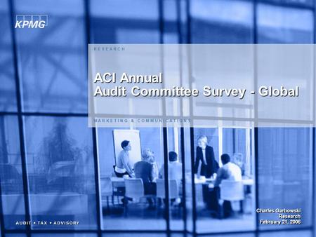 1 ACI Annual Audit Committee Survey - Global M A R K E T I N G & C O M M U N I C A T I O N S R E S E A R C H Charles Garbowski Research February 21, 2006.