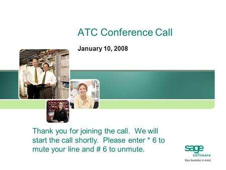 ATC Conference Call January 10, 2008 Thank you for joining the call. We will start the call shortly. Please enter * 6 to mute your line and # 6 to unmute.