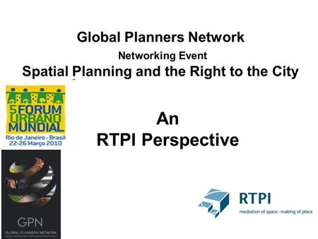Global Planners Network Networking Event Spatial Planning and the Right to the City An RTPI Perspective.
