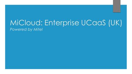 MiCloud: Enterprise UCaaS (UK) Powered by Mitel