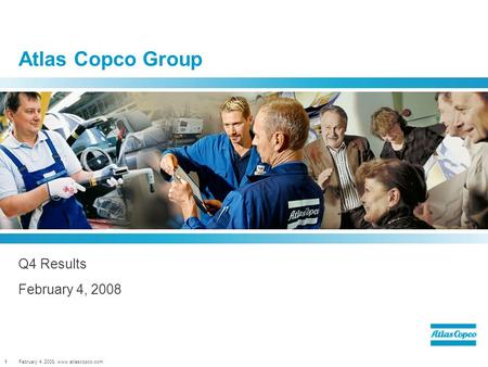 February 4, 2008, www.atlascopco.com1 Atlas Copco Group Q4 Results February 4, 2008.