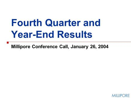 Fourth Quarter and Year-End Results Millipore Conference Call, January 26, 2004.