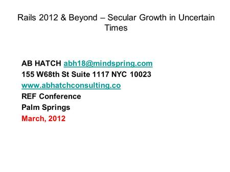 Rails 2012 & Beyond – Secular Growth in Uncertain Times AB HATCH 155 W68th St Suite 1117 NYC 10023