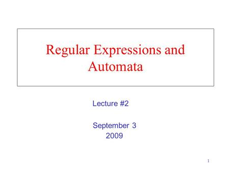 1 Regular Expressions and Automata September 3 2009 Lecture #2.
