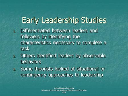 Johns Hopkins University School of Professional Studies in Business and Education 2006 Early Leadership Studies 1. Differentiated between leaders and followers.