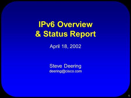 1 IPv6 Overview & Status Report April 18, 2002 Steve Deering
