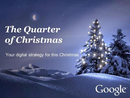 The Quarter of Christmas Your digital strategy for this Christmas.