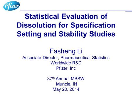 Statistical Evaluation of Dissolution for Specification Setting and Stability Studies Fasheng Li Associate Director, Pharmaceutical Statistics Worldwide.