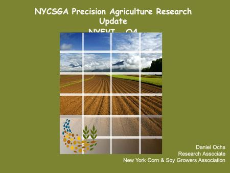 NYCSGA Precision Agriculture Research Update NYFVI Q4 NYCSGA Precision Agriculture Research Update NYFVI Q4 Daniel Ochs Research Associate New York Corn.