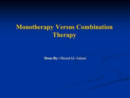 Monotherapy Versus Combination Therapy