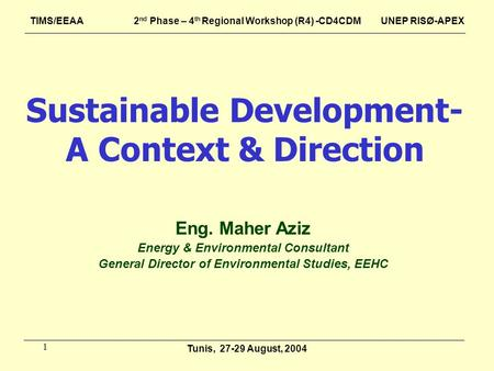 1 Sustainable Development- A Context & Direction Eng. Maher Aziz Energy & Environmental Consultant General Director of Environmental Studies, EEHC TIMS/EEAA.