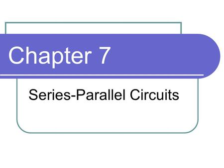 Chapter 7 Series-Parallel Circuits. Objectives Analyze series-parallel circuits Analyze loaded voltage dividers Analyze ladder networks Analyze a Wheatstone.