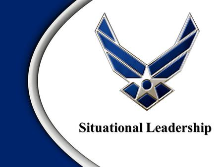 Situational Leadership. Task & Relationship Behaviors Leadership Variables Situational Leadership Model – Readiness (Followers) – Transition – Leadership.