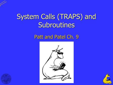 1 System Calls (TRAPS) and Subroutines Patt and Patel Ch. 9.