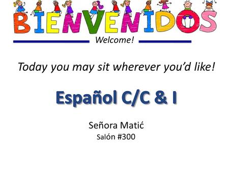 Welcome!. Los objetivos de hoy (Today's Objectives) ( Greetings & Introductions ) Students will… 1)…meet the Teacher 2)…learn basic greetings to use.