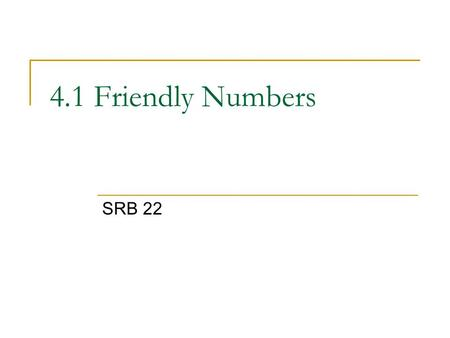 4.1 Friendly Numbers SRB 22.
