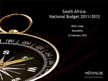 South Africa: National Budget 2011/2012 Kevin Lings Economist 23 February 2010.