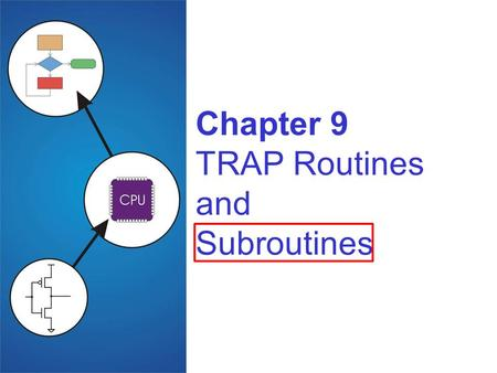 Chapter 9 TRAP Routines and Subroutines. Copyright © The McGraw-Hill Companies, Inc. Permission required for reproduction or display. 9-2 Subroutines.