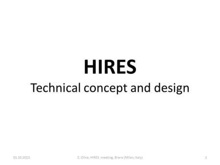 HIRES Technical concept and design 01.10.2013E. Oliva, HIRES meeting, Brera (Milan, Italy)1.