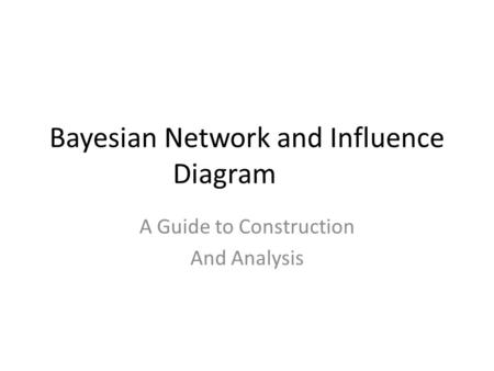 Bayesian Network and Influence Diagram A Guide to Construction And Analysis.