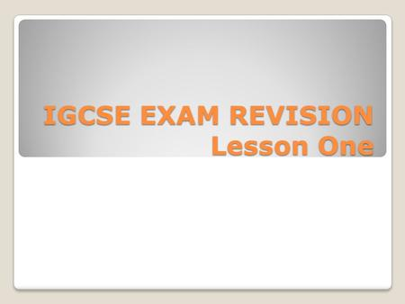 IGCSE EXAM REVISION Lesson One