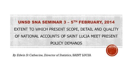 By Edwin St Catherine, Director of Statistics, SAINT LUCIA.