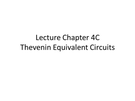 Lecture Chapter 4C Thevenin Equivalent Circuits. Problem 1Problem 1 Two measurements are made on the same linear mystery circuit as shown. What would.