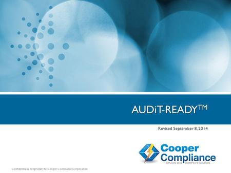 Confidential & Proprietary to Cooper Compliance Corporation Revised September 8, 2014 AUDiT-READY TM.