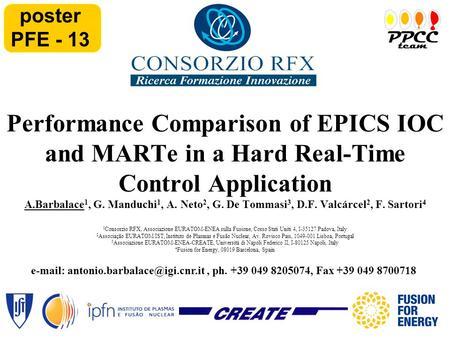 Performance Comparison of EPICS IOC and MARTe in a Hard Real-Time Control Application A.Barbalace 1, G. Manduchi 1, A. Neto 2, G. De Tommasi 3, D.F. Valcárcel.