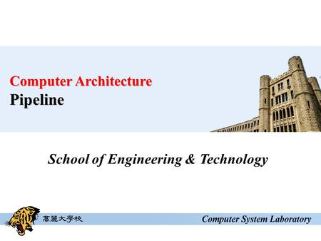 School of Engineering & Technology Computer Architecture Pipeline.