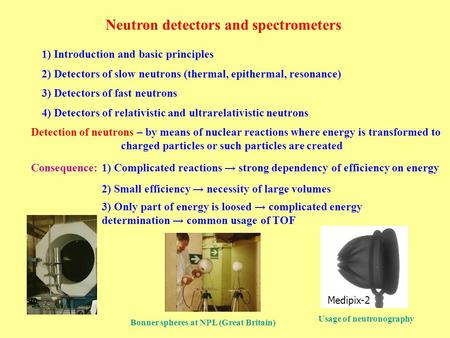 Neutron detectors and spectrometers 1) Complicated reactions → strong dependency of efficiency on energy 2) Small efficiency → necessity of large volumes.