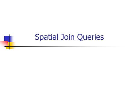 Spatial Join Queries. Spatial Queries Given a collection of geometric objects (points, lines, polygons,...) organize them on disk, to answer point queries.