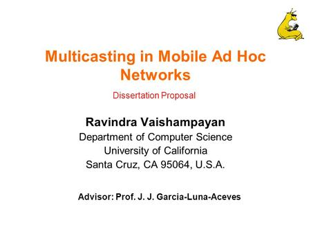Multicasting in Mobile Ad Hoc Networks Ravindra Vaishampayan Department of Computer Science University of California Santa Cruz, CA 95064, U.S.A. Advisor: