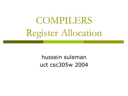 COMPILERS Register Allocation hussein suleman uct csc305w 2004.