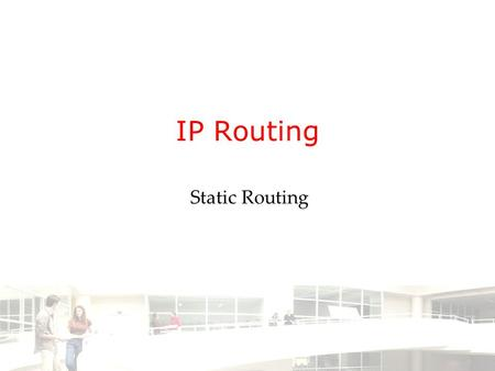 IP Routing Static Routing. 2003-2004 - Information management 2 Groep T Leuven – Information department 2/14 The Router Router Interface is a physical.