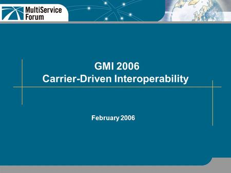 GMI 2006 Carrier-Driven Interoperability February 2006.