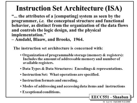 "EECC551 - Shaaban #1 Lec # 2 Fall 2000 9-12-2000 Instruction Set Architecture (ISA) ""... the attributes of a [computing] system as seen by the programmer,"